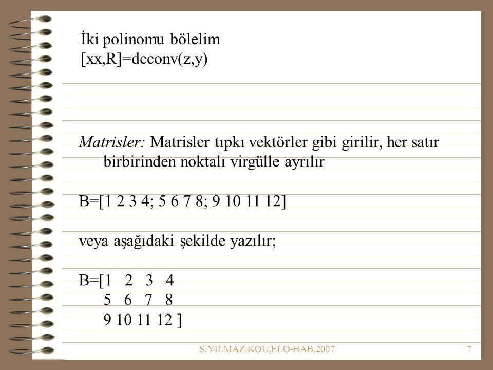 veya aşağıdaki şekilde yazılır; B=[1 2 3 4 5 6 7 8 9 10 11 12 ]